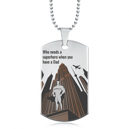 Who Needs a Superhero when you have a Dad Dog Tag, Personalised, Stainless Steel